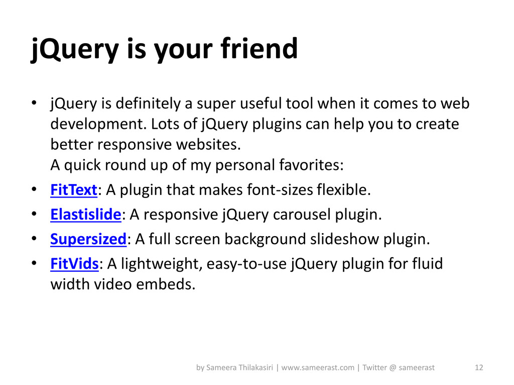 jQuery is your friend • jQuery is definitely a ...
