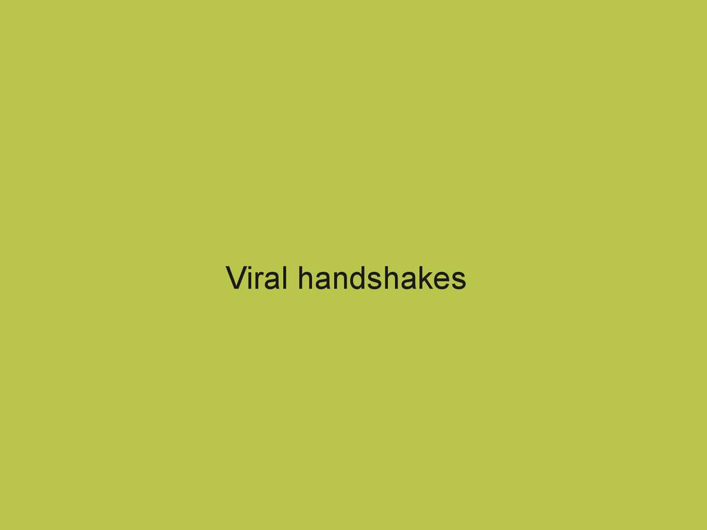Viral handshakes
