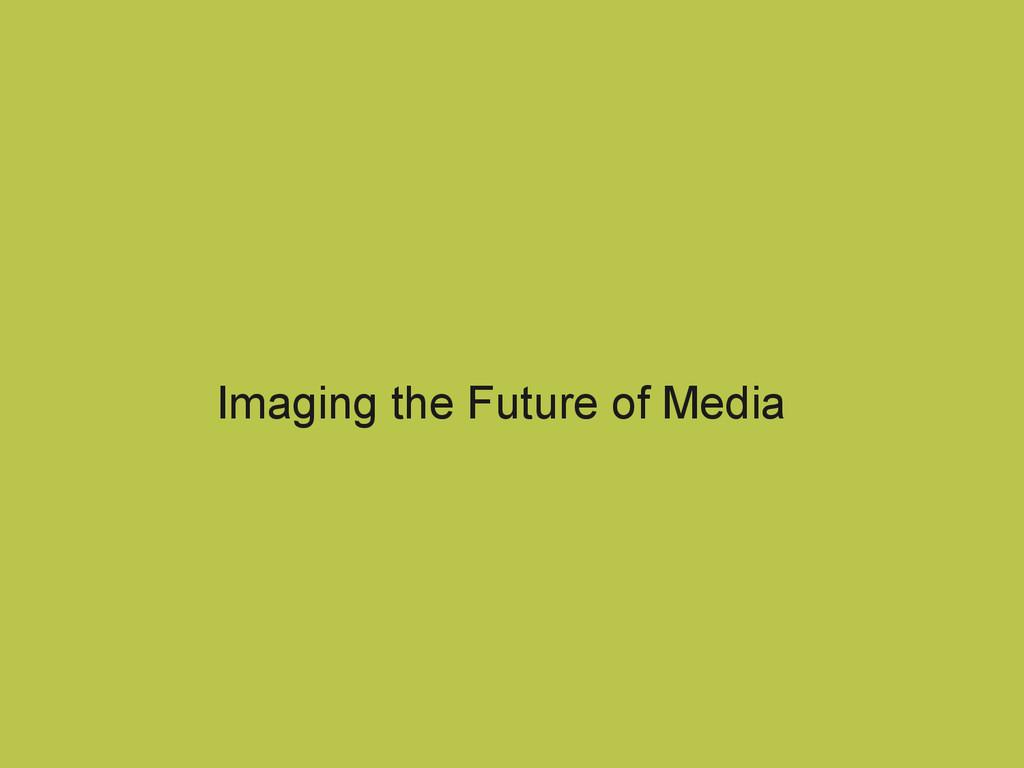 Imaging the Future of Media