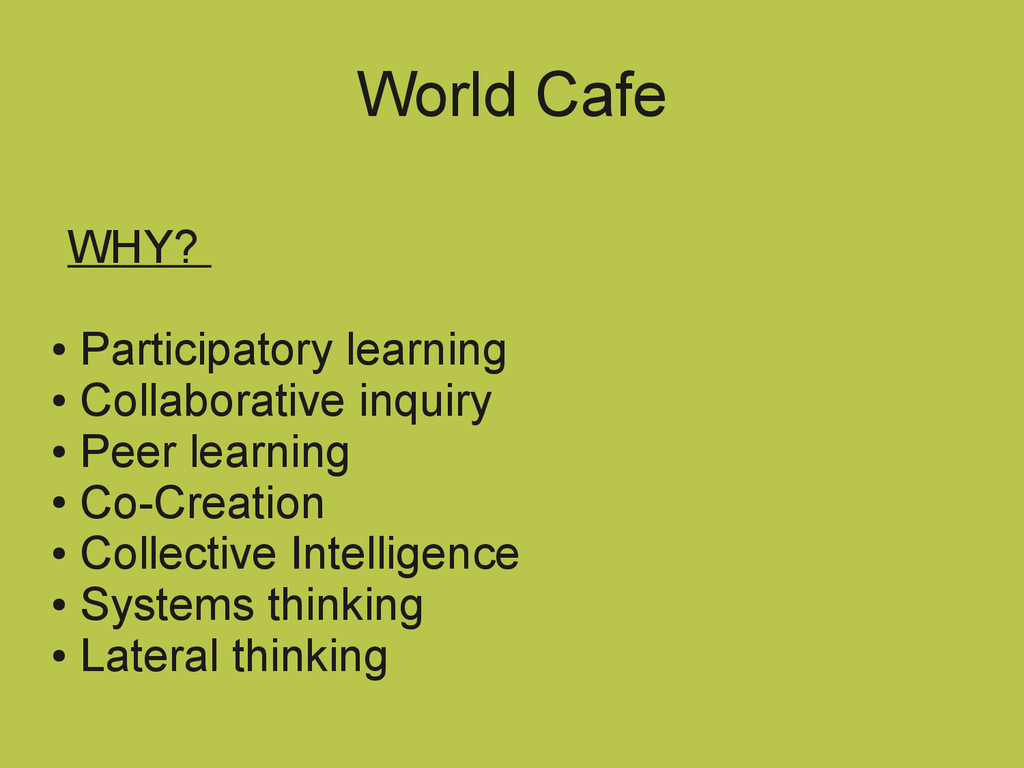 World Cafe WHY? ● Participatory learning ● Coll...