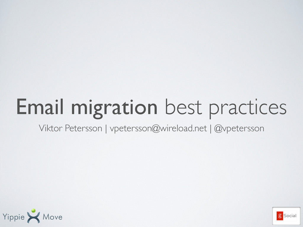 Email migration best practices Viktor Petersson...