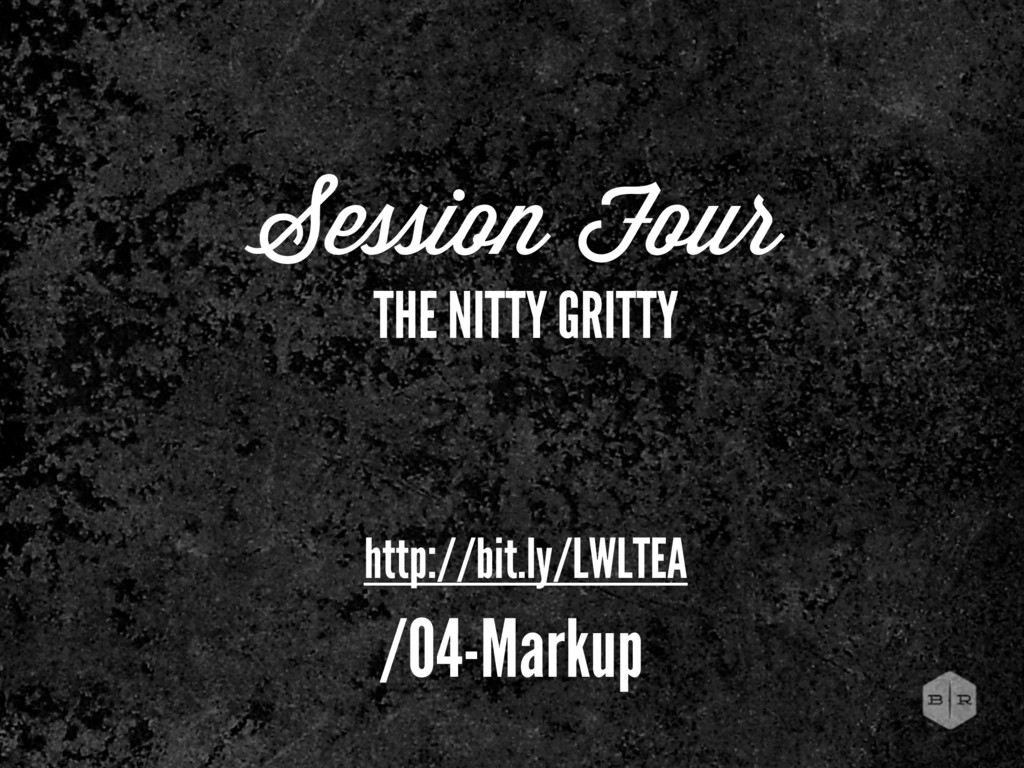 Session Four THE NITTY GRITTY http://bit.ly/LWL...