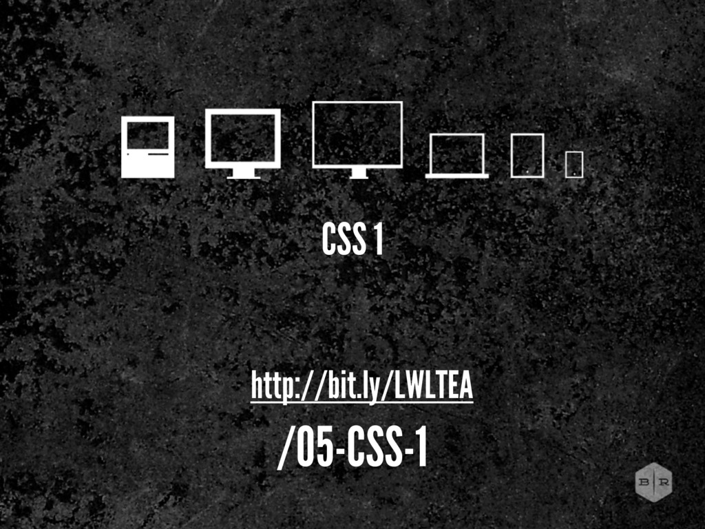 CSS 1 http://bit.ly/LWLTEA /05-CSS-1