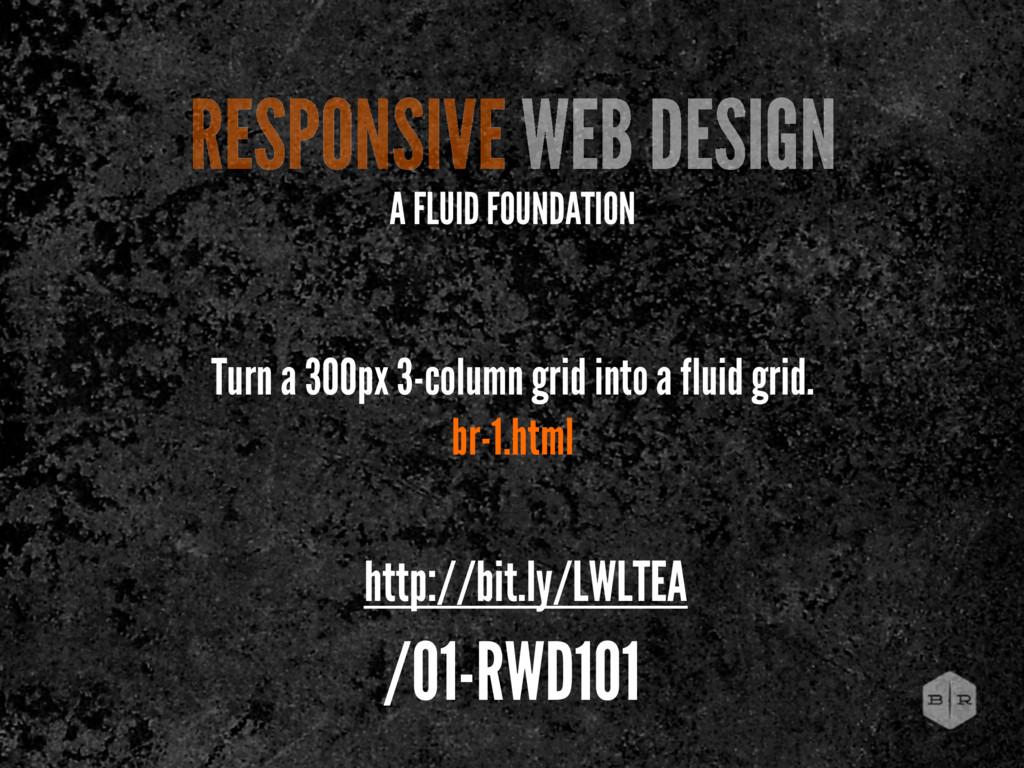 Turn a 300px 3-column grid into a fluid grid. b...