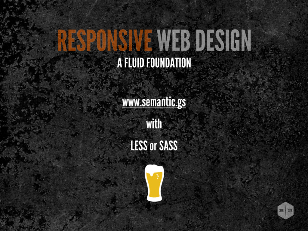 www.semantic.gs with LESS or SASS RESPONSIVE WE...
