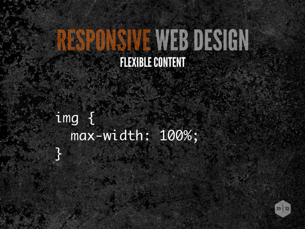 img { max-width: 100%; } RESPONSIVE WEB DESIGN ...
