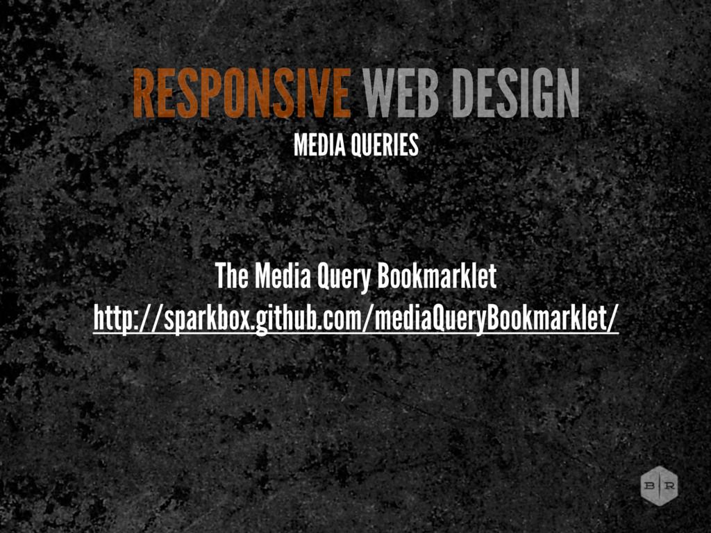 RESPONSIVE WEB DESIGN MEDIA QUERIES The Media Q...