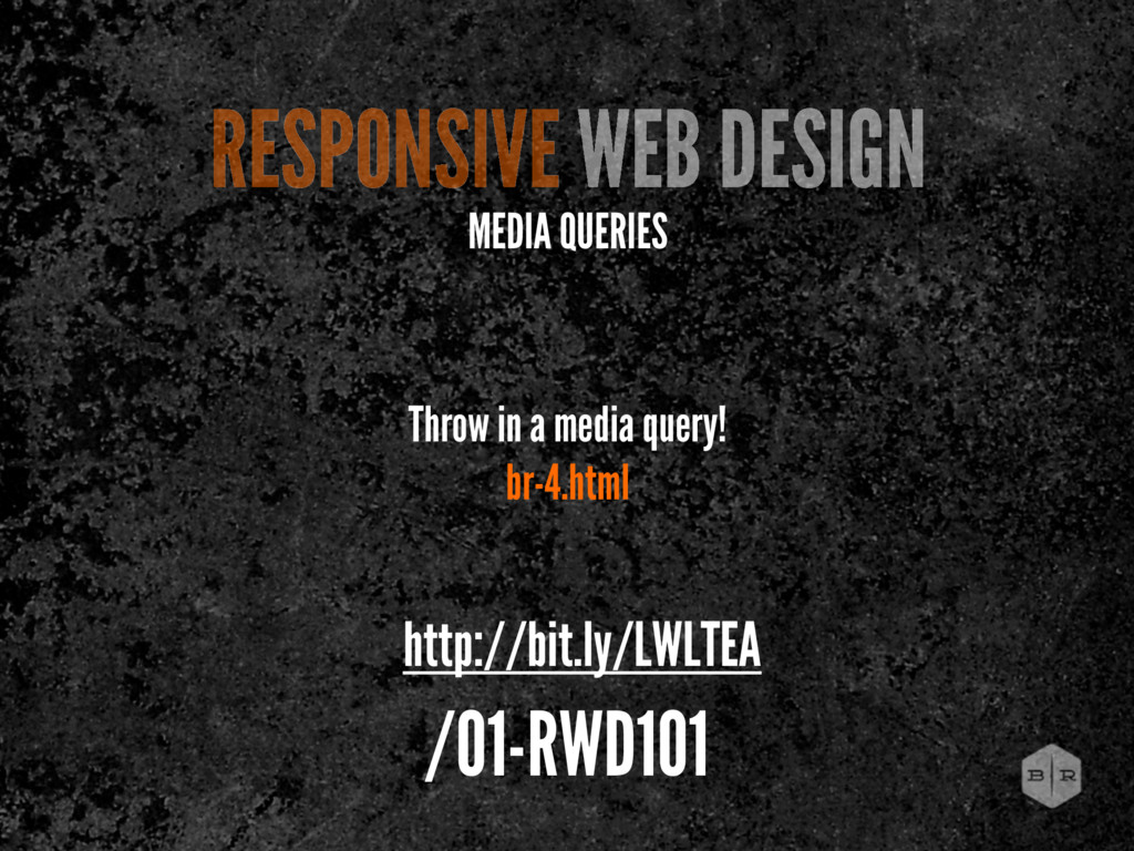 RESPONSIVE WEB DESIGN MEDIA QUERIES Throw in a ...