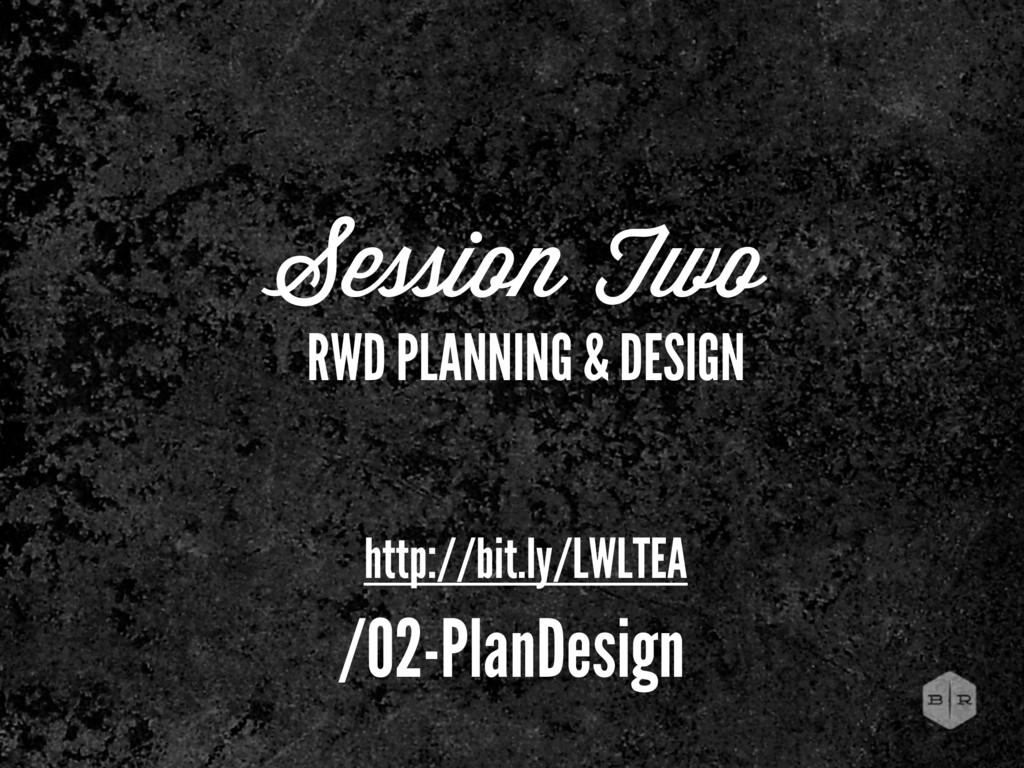 Session Two RWD PLANNING & DESIGN http://bit.ly...