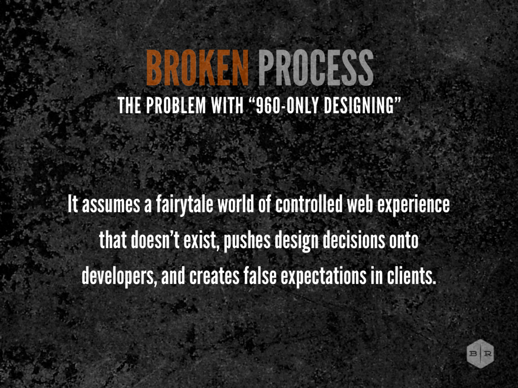 BROKEN PROCESS It assumes a fairytale world of ...