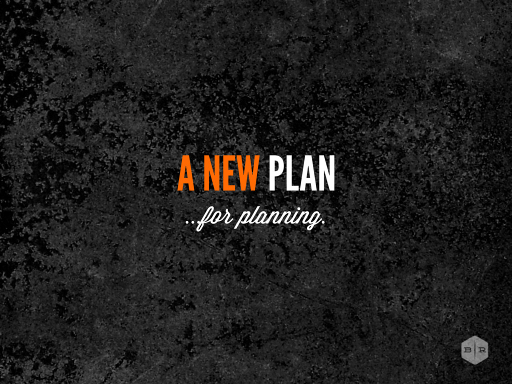 A NEW PLAN ...for planning.