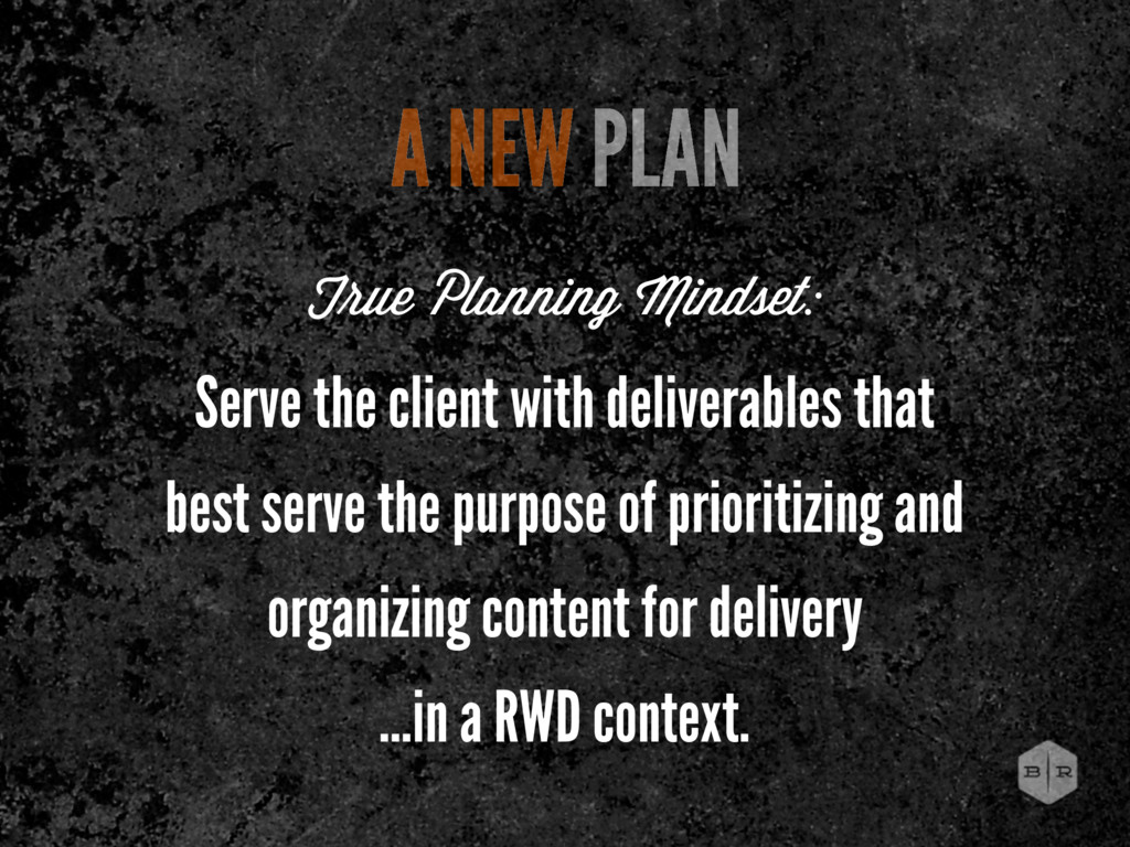 A NEW PLAN T ue Planning Mindset: Serve the cli...