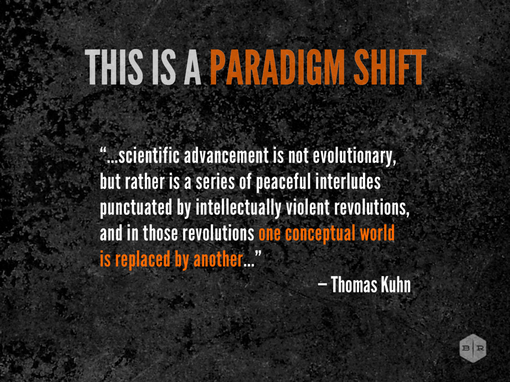 "THIS IS A PARADIGM SHIFT ""...scientific advance..."