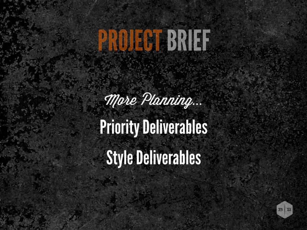 PROJECT BRIEF Priority Deliverables Style Deliv...