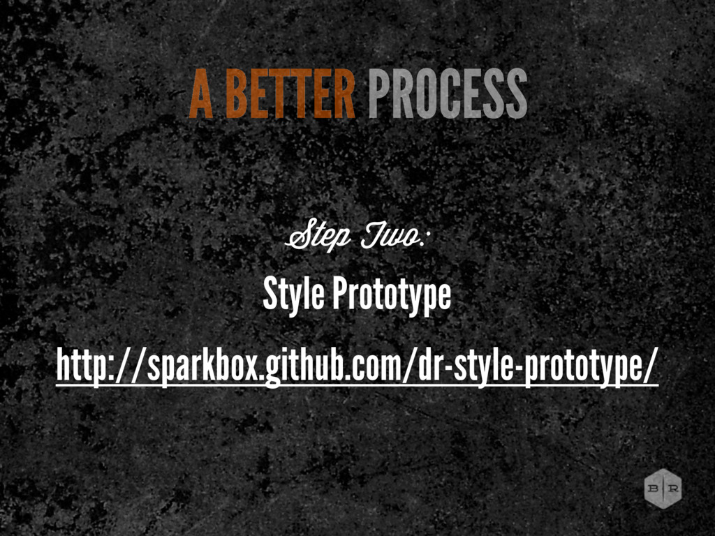 Step Two: A BETTER PROCESS Style Prototype http...