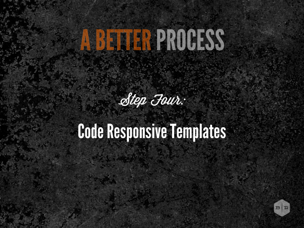 Code Responsive Templates Step Four: A BETTER P...