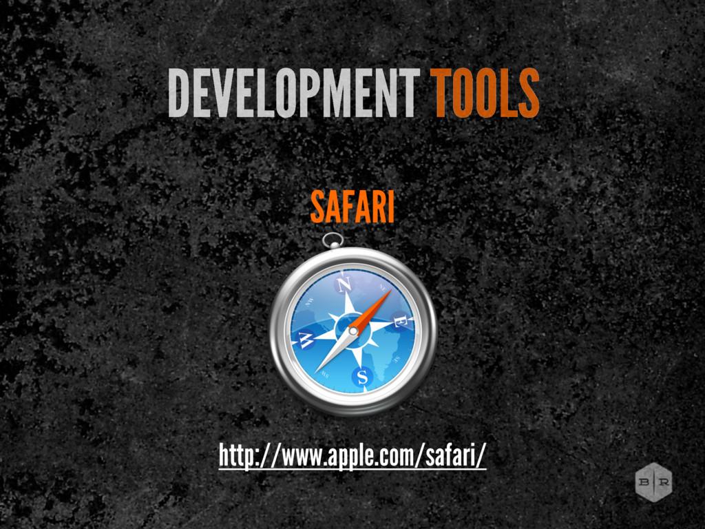 SAFARI DEVELOPMENT TOOLS http://www.apple.com/s...