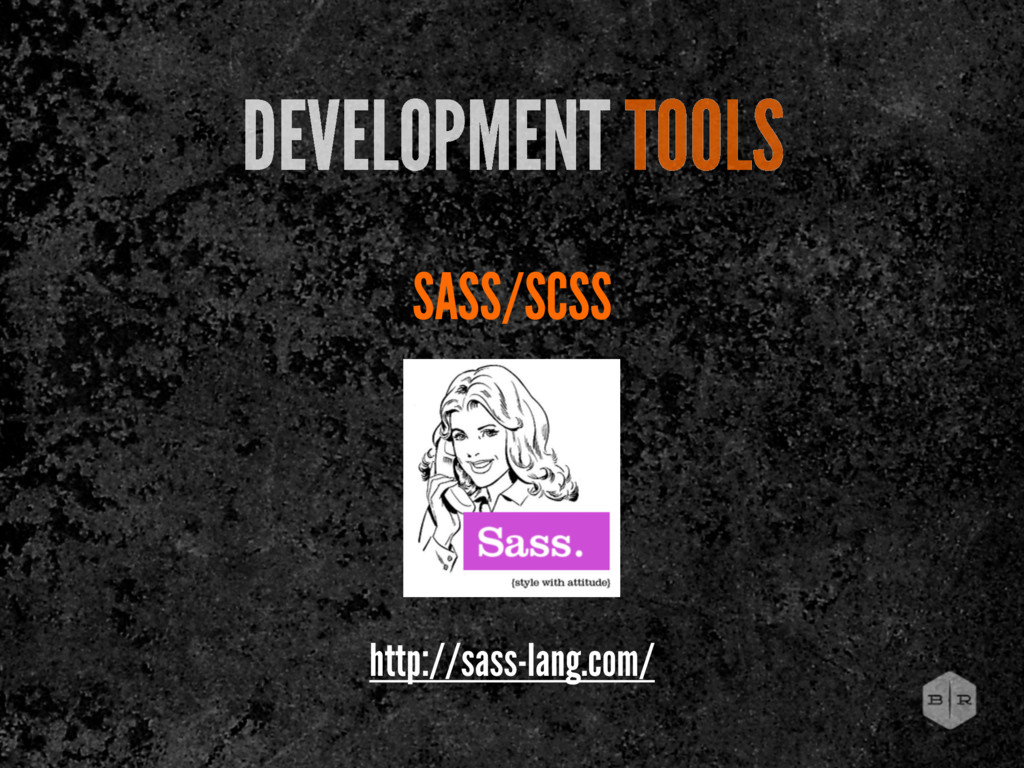 SASS/SCSS DEVELOPMENT TOOLS http://sass-lang.co...