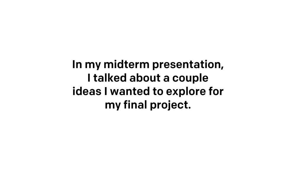 In my midterm presentation, I talked about a co...