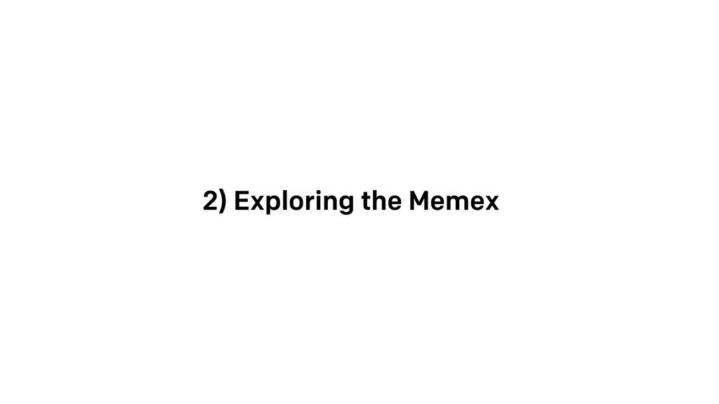 2) Exploring the Memex