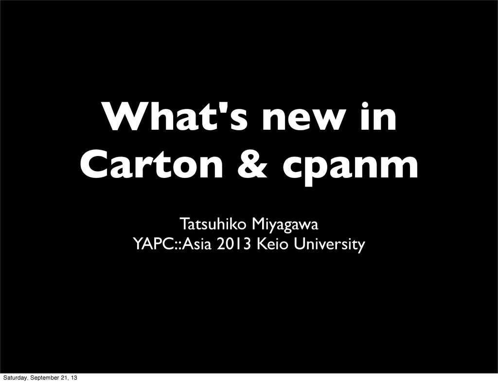 What's new in Carton & cpanm Tatsuhiko Miyagawa...