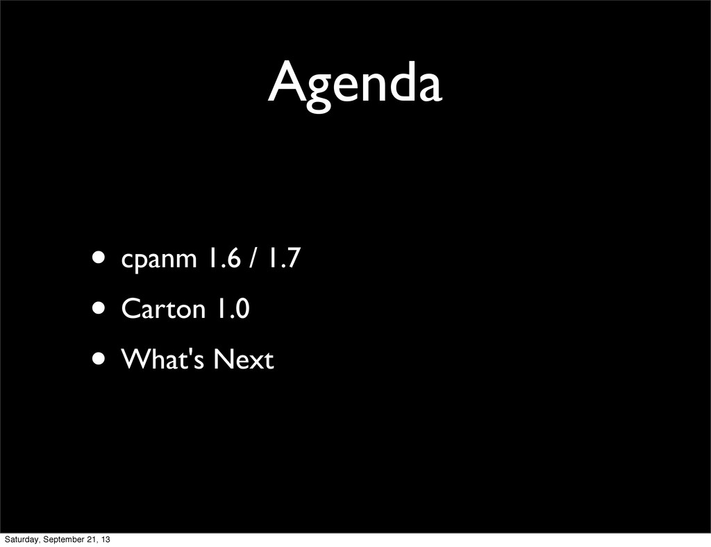 Agenda • cpanm 1.6 / 1.7 • Carton 1.0 • What's ...