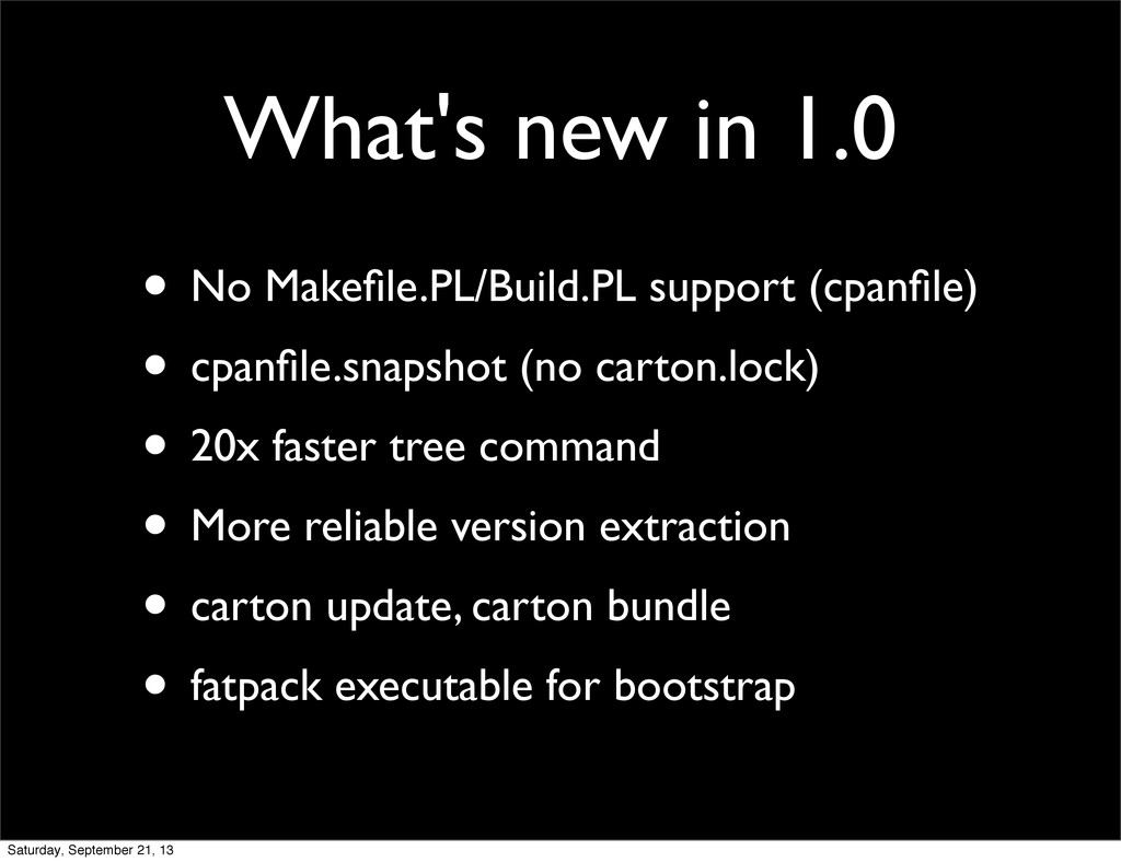 What's new in 1.0 • No Makefile.PL/Build.PL supp...