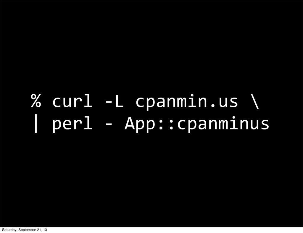 % curl -‐L cpanmin.us \   perl...