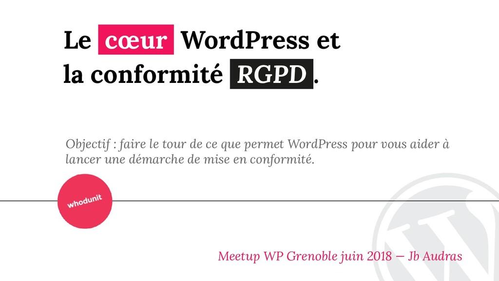 Le cœur WordPress et la conformité RGPD . Objec...