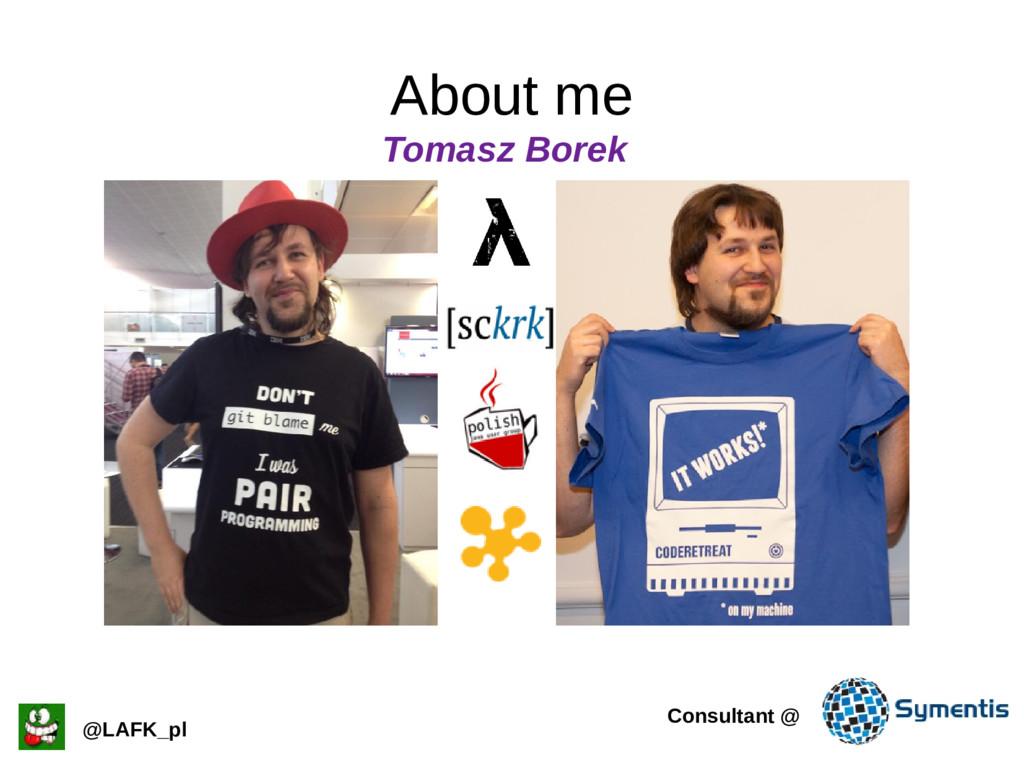About me @LAFK_pl Consultant @ Tomasz Borek