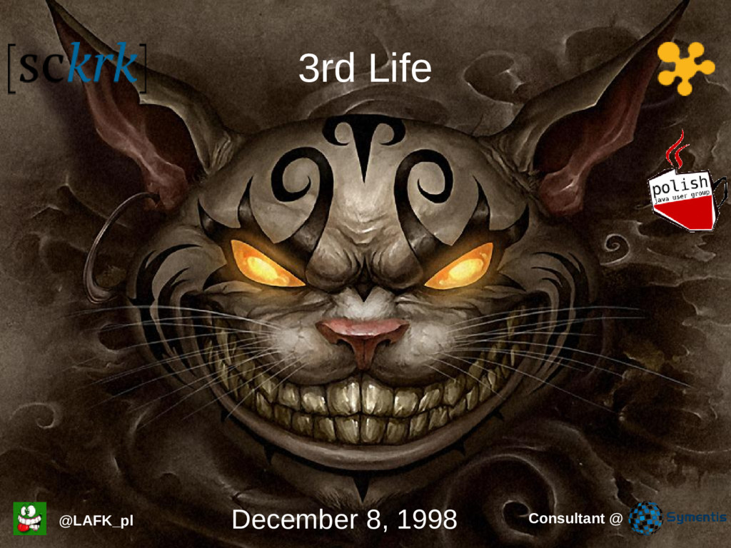 3rd Life @LAFK_pl December 8, 1998 Consultant @