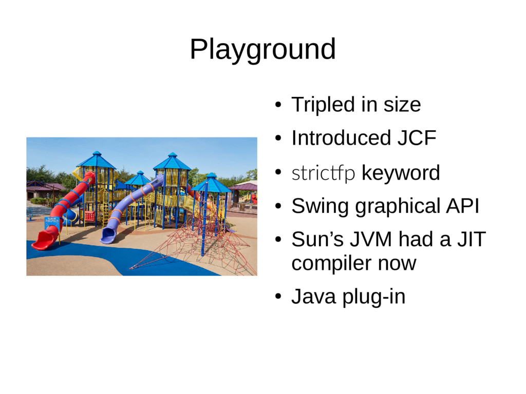 Playground ● Tripled in size ● Introduced JCF ●...