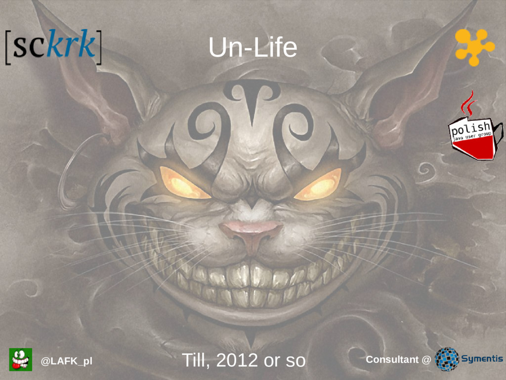 Un-Life @LAFK_pl Till, 2012 or so Consultant @