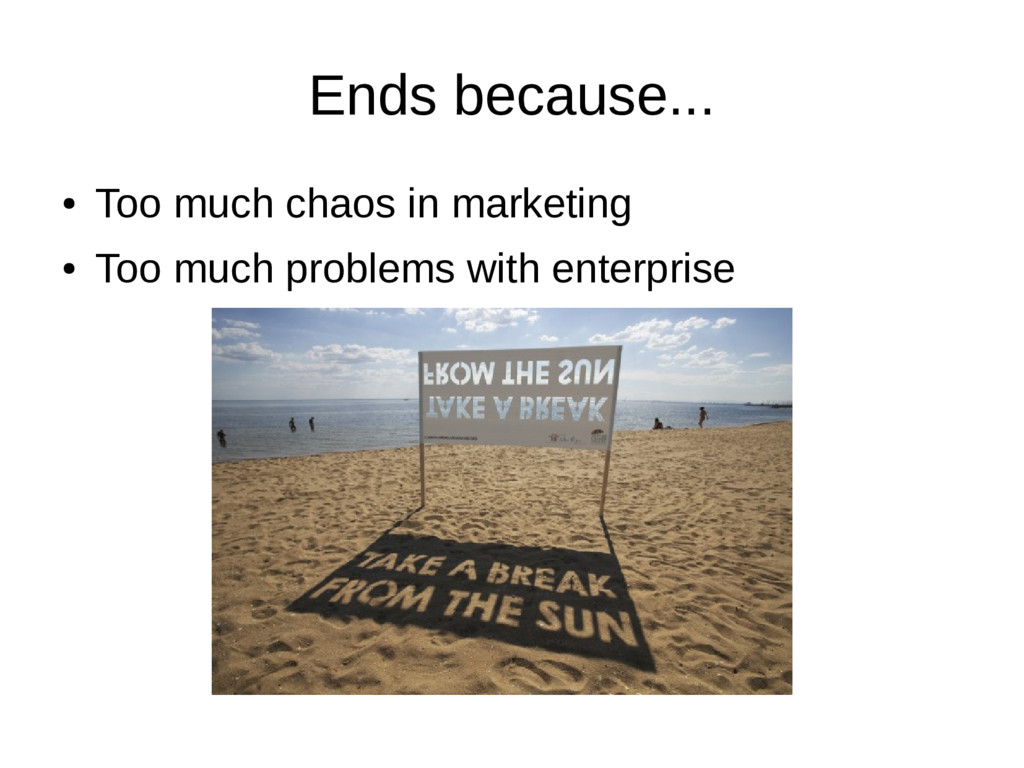Ends because... ● Too much chaos in marketing ●...