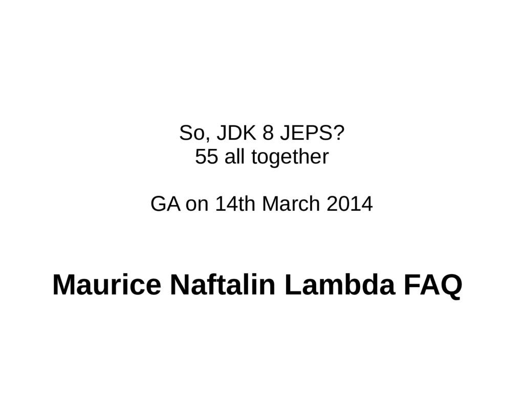 So, JDK 8 JEPS? 55 all together GA on 14th Marc...