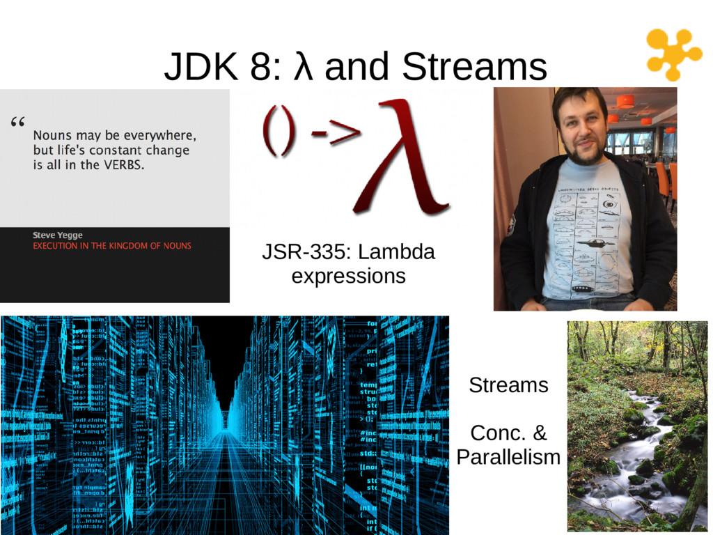 JDK 8: λ and Streams JSR-335: Lambda expression...