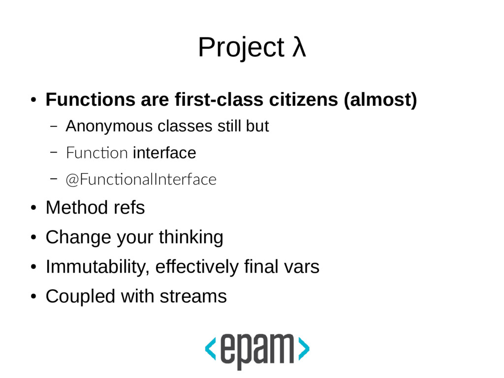 Project λ ● Functions are first-class citizens ...