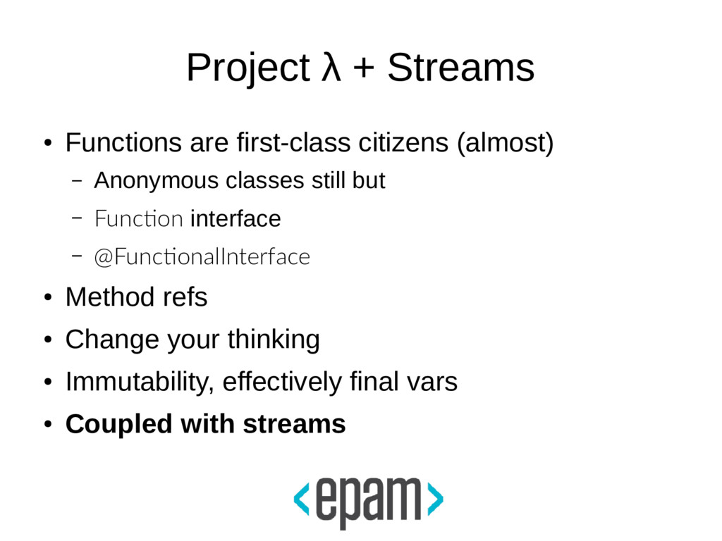 Project λ + Streams ● Functions are first-class...
