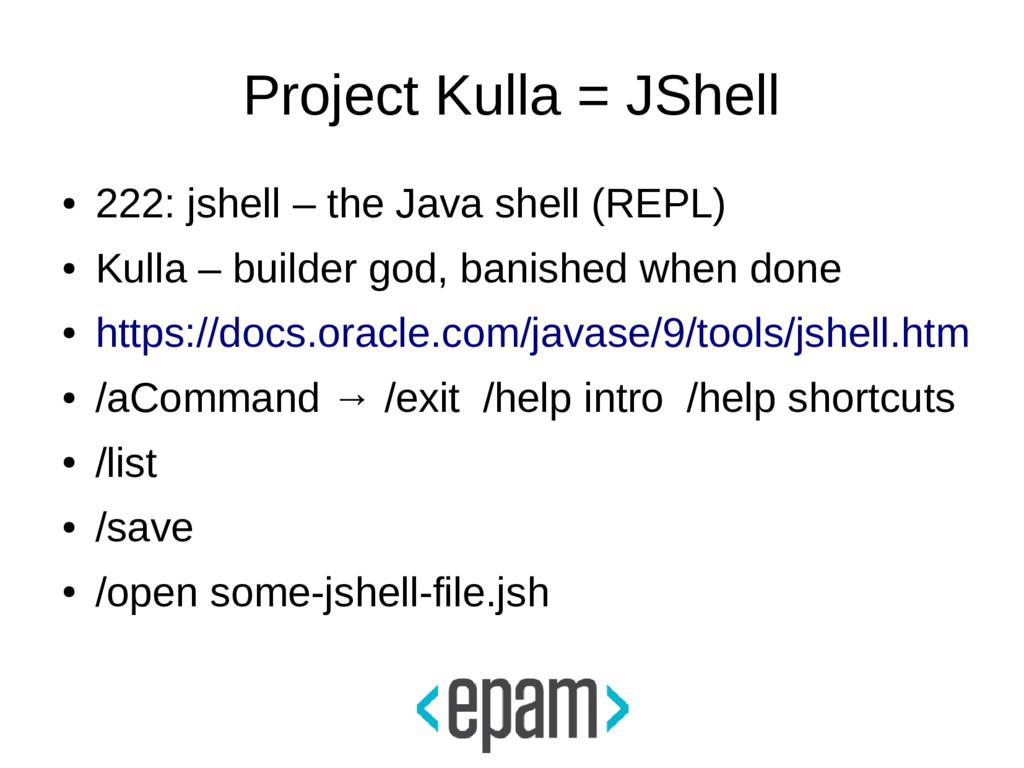 Project Kulla = JShell ● 222: jshell – the Java...