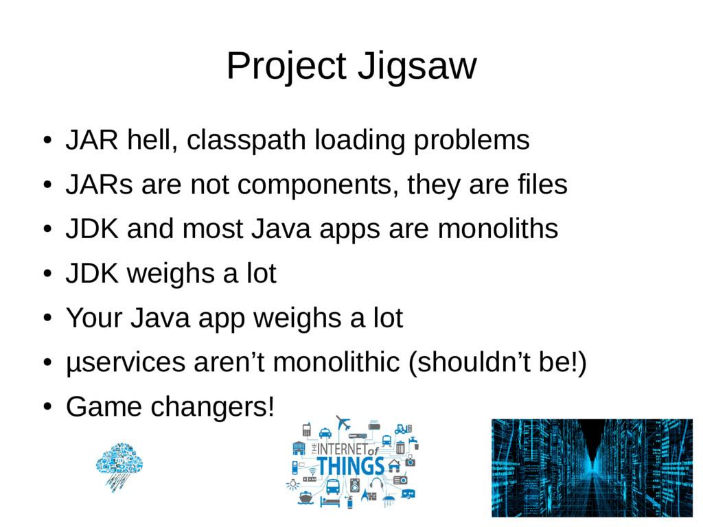 Project Jigsaw ● JAR hell, classpath loading pr...