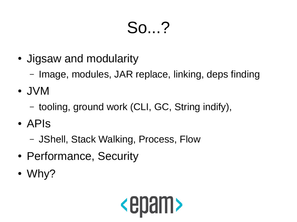 So...? ● Jigsaw and modularity – Image, modules...