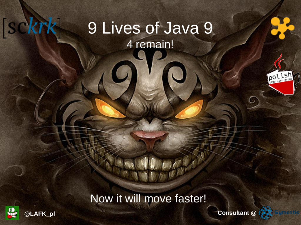 9 Lives of Java 9 @LAFK_pl Now it will move fas...