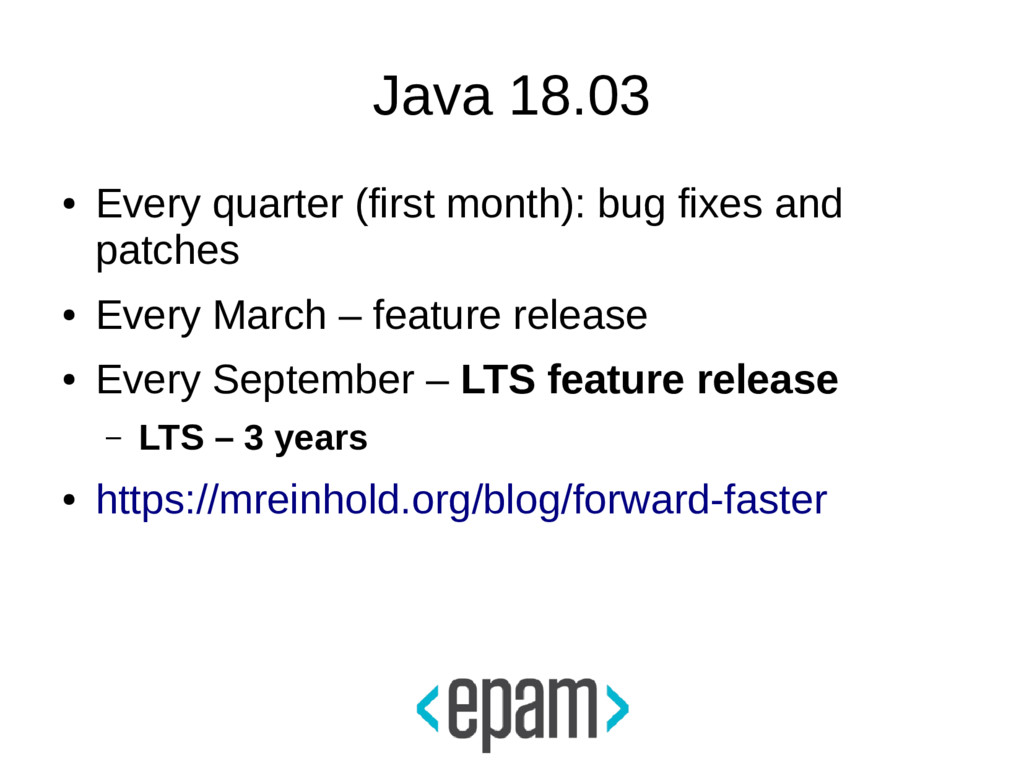Java 18.03 ● Every quarter (first month): bug f...