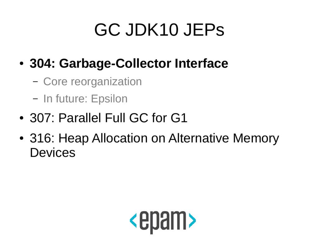 GC JDK10 JEPs ● 304: Garbage-Collector Interfac...