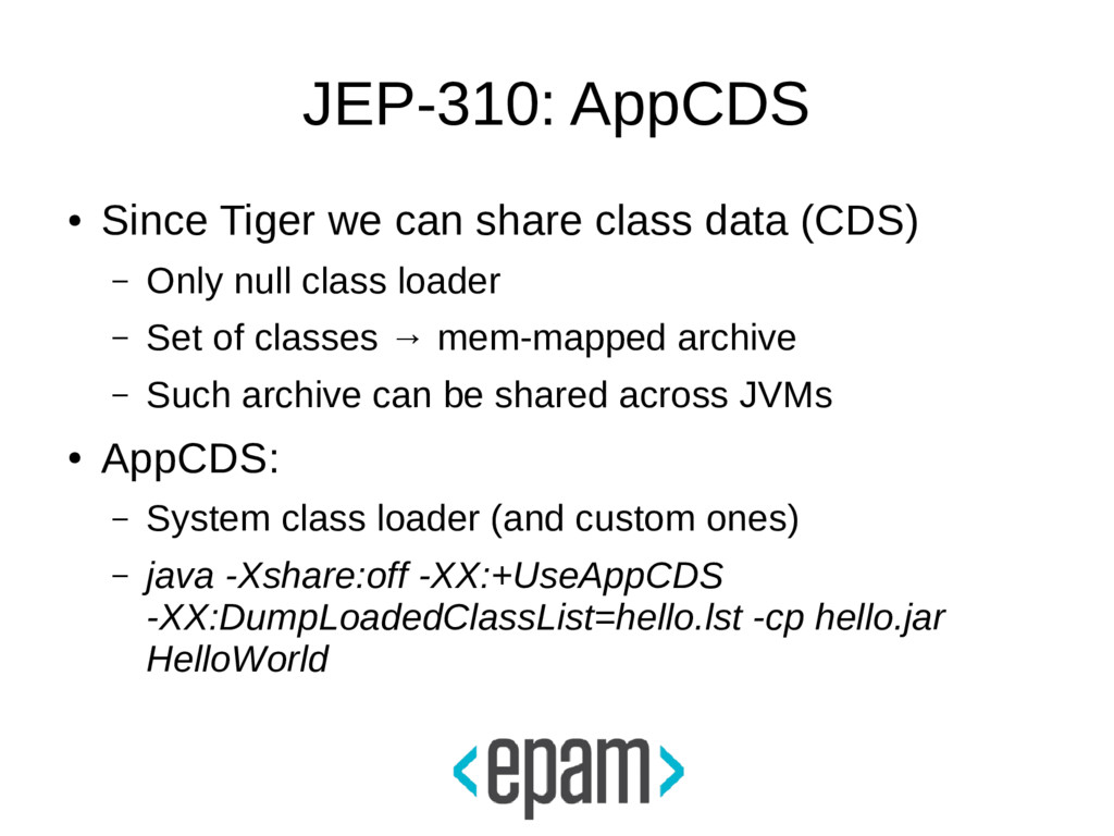 JEP-310: AppCDS ● Since Tiger we can share clas...