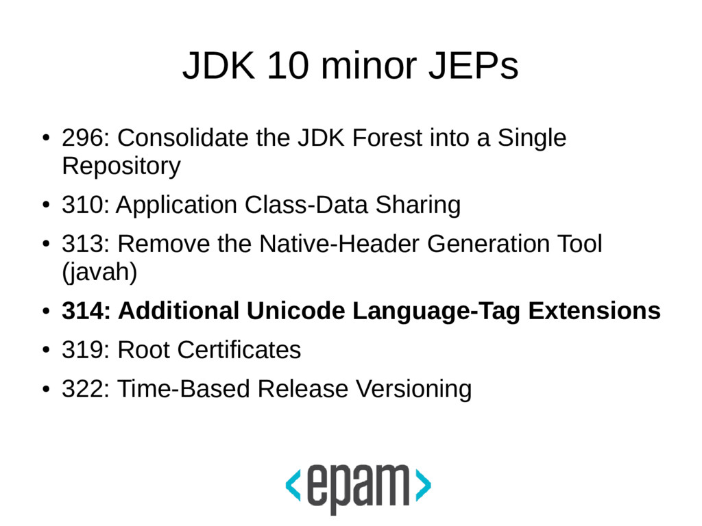 JDK 10 minor JEPs ● 296: Consolidate the JDK Fo...