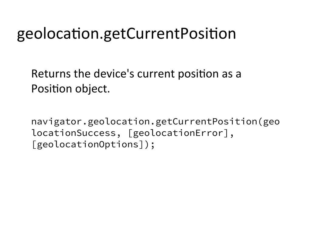 geolocaAon.getCurrentPosiAon  Returns the...