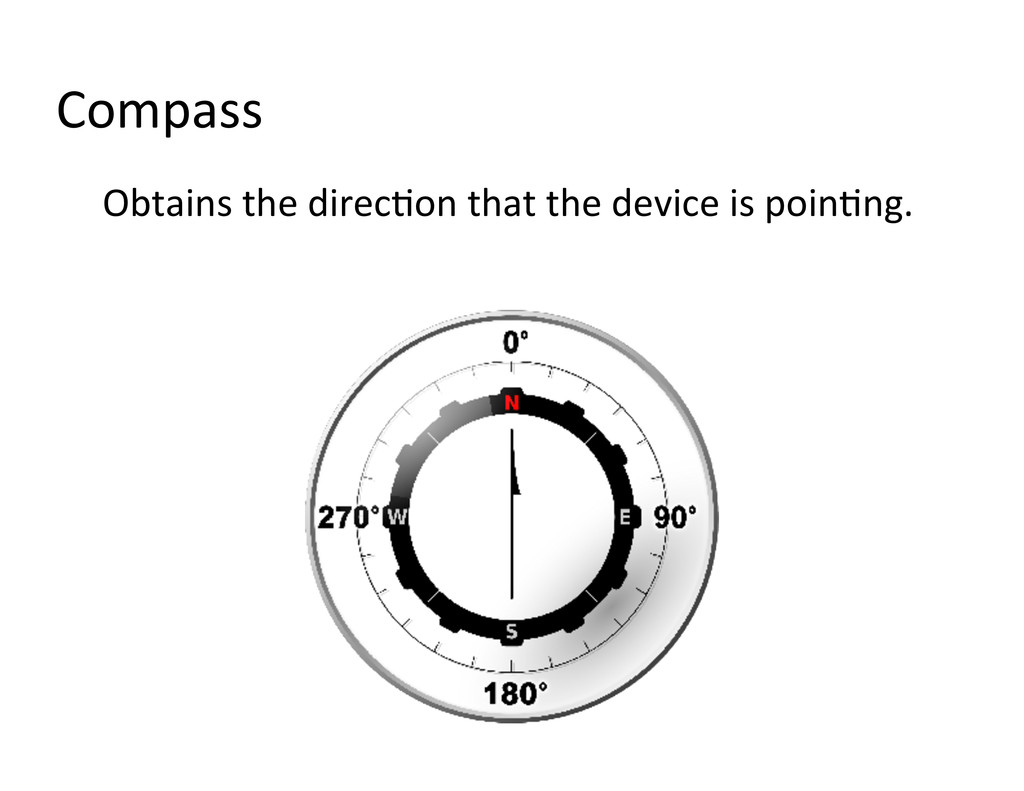 Compass  Obtains the direcAon that...