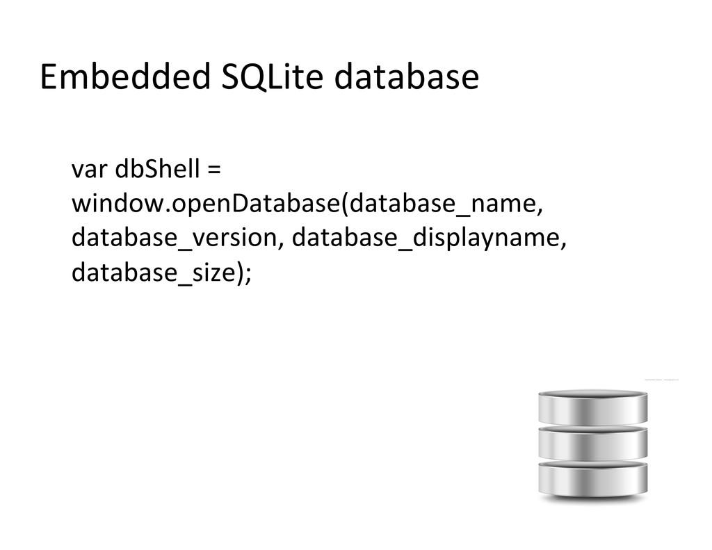 Embedded SQLite database  var dbShe...