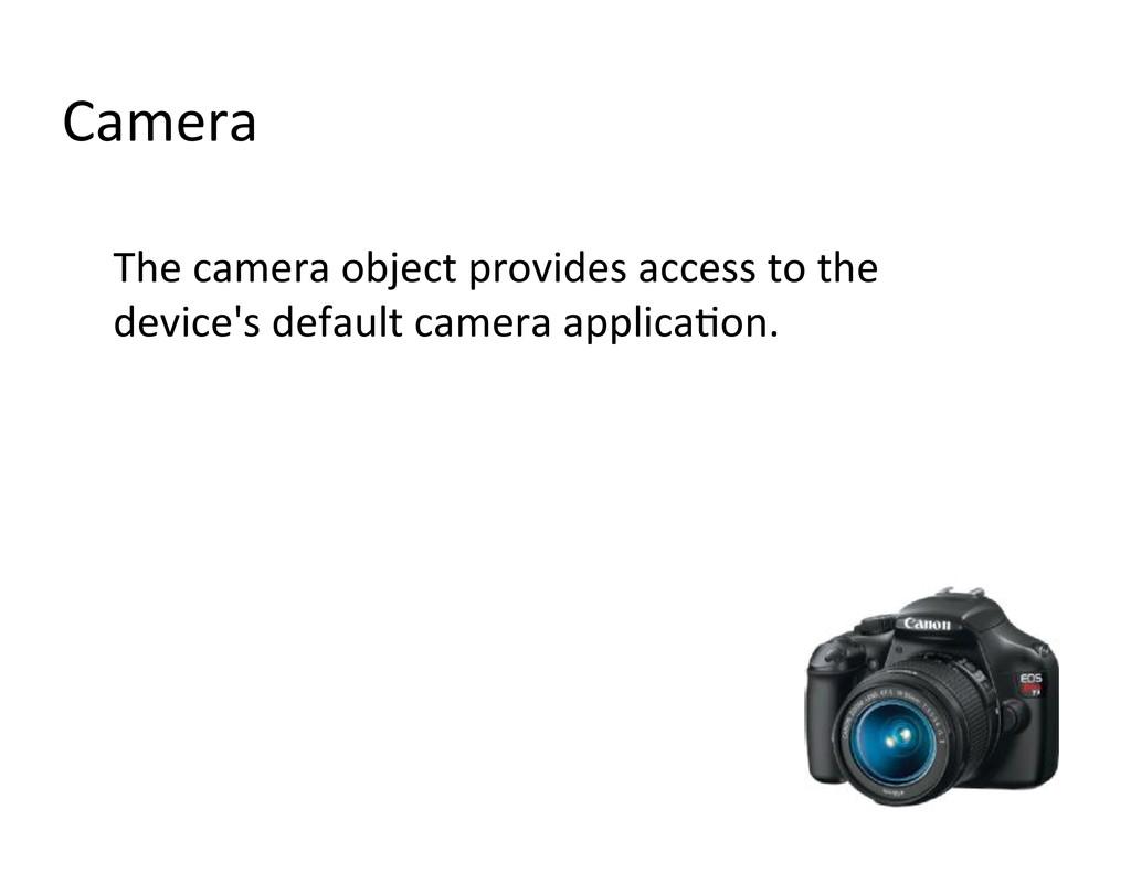 Camera  The camera object provides...